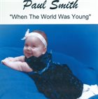 PAUL SMITH When the World Was Young album cover
