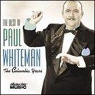 PAUL WHITEMAN The Best of Paul Whiteman: The Columbia Years album cover