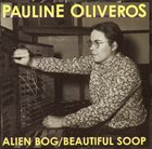 PAULINE OLIVEROS Alien Bog / Beautiful Soop album cover