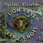 PAULINE OLIVEROS Lion's Eye / Lion's Tale album cover