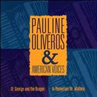 PAULINE OLIVEROS Pauline Oliveros & American Voices ‎: In Memoriam, Mr. Whitney / St. George And The Dragon album cover