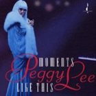 PEGGY LEE (VOCALS) Moments Like This album cover