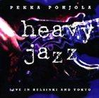 PEKKA POHJOLA Heavy Jazz: Live in Helsinki and Tokyo album cover