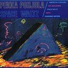 PEKKA POHJOLA Space Waltz album cover