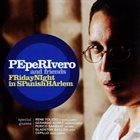 PEPE RIVERO Friday Night In Spanish Harlem album cover