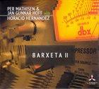 PER MATHISEN Per Mathisen & Jan Gunnar Hoff With Horacio Hernandez : Barxeta II album cover