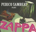 PERICO SAMBEAT Perico Sambeat Plays Zappa album cover