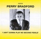 PERRY BRADFORD I Ain't Gonna Play No Second Fiddle album cover