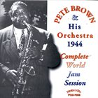 PETE BROWN Complete 1944 World Jam Session album cover