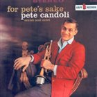 PETE CANDOLI / THE CANDOLI BROTHERS For Pete's Sake album cover