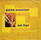 PETE CANTER So Far album cover