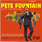 PETE FOUNTAIN Let The Good Times Roll (aka And The Angels Sing) album cover
