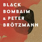 PETER BRÖTZMANN Black Bombaim & Peter Brotzmann album cover
