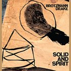 PETER BRÖTZMANN Brötzmann & Drake  : Solid And Spirit album cover