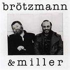 PETER BRÖTZMANN Brötzmann & Miller album cover
