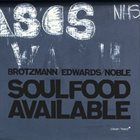 PETER BRÖTZMANN Brötzmann / Edwards / Noble : Soulfood Available album cover
