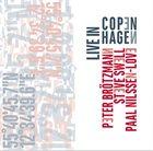 PETER BRÖTZMANN Brötzmann / Nilssen-Love /  Swell : Live In Copenhagen album cover