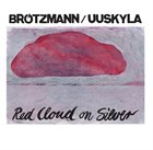 PETER BRÖTZMANN Brötzmann / Uuskyla : Red Cloud On Silver album cover