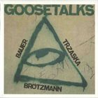 PETER BRÖTZMANN Goosetalks (with Bauer, Trzaska) album cover