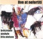 PETER BRÖTZMANN Live at Nefertiti album cover
