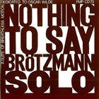 PETER BRÖTZMANN Nothing to Say - Dedicated to Oscar Wilde: A Suite of Breathless Motion album cover