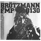 PETER BRÖTZMANN Peter Brötzmann, Fred Van Hove, Han Bennink - FMP 130 album cover