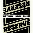PETER BRÖTZMANN Réservé (with Sommer / Phillips) album cover
