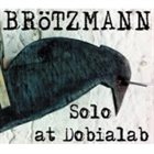 PETER BRÖTZMANN Solo At Dobialab album cover