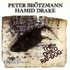 PETER BRÖTZMANN The Dried Rat-Dog (with Hamid Drake) album cover