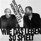 PETER BRÖTZMANN Wie Das Leben So Spielt (with Werner Lüdi) album cover