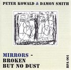 PETER KOWALD Mirrors - Broken But No Dust (with Damon Smith) album cover