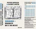 PETER KOWALD Peter  Kowald / Damon Smith : Mirrors, Broken - But No Dust album cover