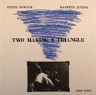 PETER KOWALD Two Making A Triangle (with Maarten Altena) album cover
