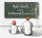 PETER NELSON Ash, Dust and the Chalkboard Cinema album cover