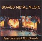 PETER WARREN Bowed Metal Music (with Matt Samolis) album cover