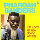PHAROAH SANDERS Oh Lord, Let Me Do No Wrong album cover