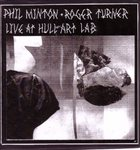 PHIL MINTON Phil Minton + Roger Turner : Live At Hull Art Lab album cover