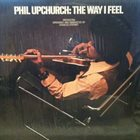 PHIL UPCHURCH The Way I Feel album cover