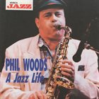 PHIL WOODS A Jazz Life album cover