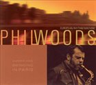 PHIL WOODS Americans Swinging In Paris album cover