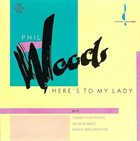PHIL WOODS Here's to My Lady album cover