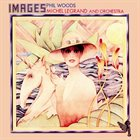 PHIL WOODS Images (with Michel Legrand And Orchestra) album cover