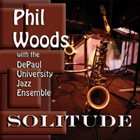 PHIL WOODS Phil Woods & DePaul University Jazz Ensemble : Solitude album cover
