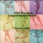 PHIL WOODS Phil Woods & European Rhythm Machine : Woods Notes album cover