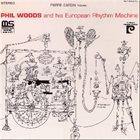 PHIL WOODS Phil Woods And His European Rhythm Machine (aka Chromatic Banana) album cover
