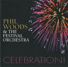 PHIL WOODS Phil Woods & The Festival Orchestra : Celebration album cover
