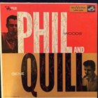 PHIL WOODS Phil Woods-Gene Quill Sextet ‎: Phil And Quill album cover