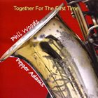 PHIL WOODS Phil Woods, Pepper Adams : Together For The First Time album cover