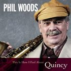PHIL WOODS This Is How I Feel About Quincy album cover