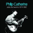 PHILIP CATHERINE Selected Works 1974-1982 album cover